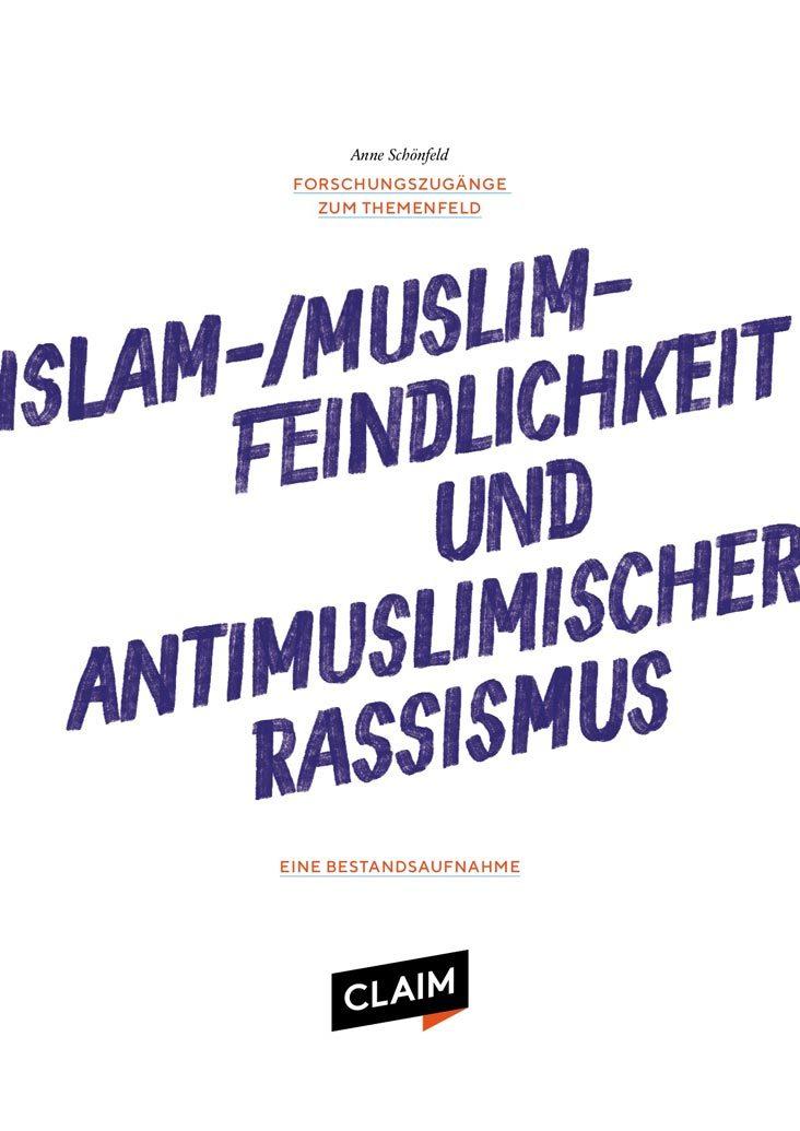 Neue Publikationen erschienen: Forschungszugänge zum Themenfeld Islam-/Muslimfeindlichkeit und Antimuslimischer Rassismus. Eine Bestandsaufnahme